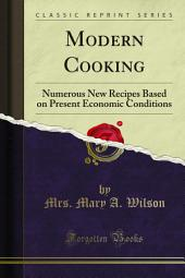 Modern Cooking: Numerous New Recipes Based on Present Economic Conditions
