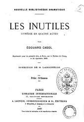 Les inutiles comedie en quatre actes par Edouard Cadol
