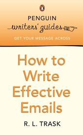 Penguin Writers' Guides: How to Write Effective Emails: How to Write Effective Emails