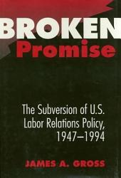 Broken Promise: The Subversion Of U.S. Labor Relations