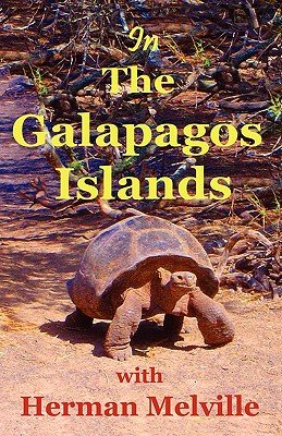 In the Galapagos Islands with Herman Melville  the Encantadas Or Enchanted Isles PDF