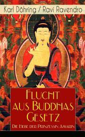 Flucht aus Buddhas Gesetz - Die Liebe der Prinzessin Amarin (Vollständige Ausgabe) : Historischer Roman (Siam, heutiges Thailand)