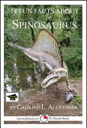 14 Fun Facts About Spinosaurus: A 15-Minute Book: Educational Version