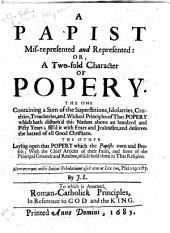 A Papist Mis-represented and Represented, Or, A Two-fold Character of Popery: Volume 1
