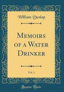 Memoirs of a Water Drinker  Vol  1  Classic Reprint  PDF