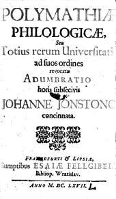 Polymathiae philologicae seu totius rerum universitatis ad suos ordines revocatae adumbratio