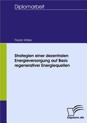 Strategien einer dezentralen Energieversorgung auf Basis regenerativer Energiequellen