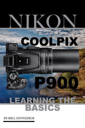 Nikon Coolpix P900: Learning the Basics