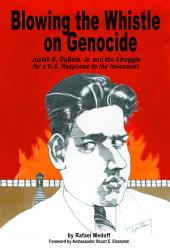Blowing the Whistle on Genocide: Josiah E. Dubois, Jr., and the Struggle for a U.S. Response to the Holocaust