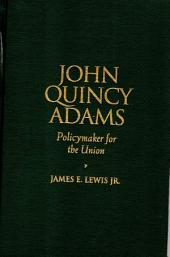 John Quincy Adams: Policymaker for the Union