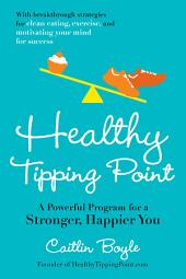 Healthy Tipping Point: A Powerful Program for a Stronger, Happier You