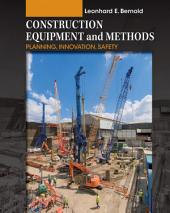 Construction Equipment and Methods: Planning, Innovation, Safety