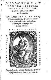 L'Illustre, Et Famosa Historia Di Lancillotto Dal Lago, che fu al tempo del Re Artii: Nella Quale Si Fa Mentione de i gran fatti, & alta sua cavalleria (etc.): Volume 1