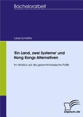 'Ein Land, zwei Systeme' und Hong Kongs Alternativen: Im Hinblick auf die gesamtchinesische Politik