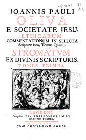 Joannis Pauli Oliva ... Ethicarum commentationum in selecta Scripturae loca tomus quartus: stromatum ex divinis Scripturis tomus primus