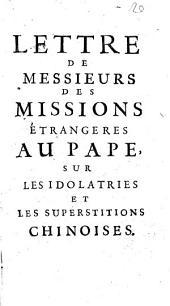 Lettre de messieurs des missions étrangeres au pape, sur les idolatries et les superstitions Chinoises