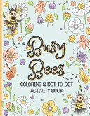 Busy Bees Coloring and Dot To Dot