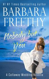 Nobody But You (A Callaway Wedding Novella)