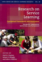 Research on Service Learning: Conceptual Frameworks and Assessment : Communities, Institutions, and Partnerships, Volume 2