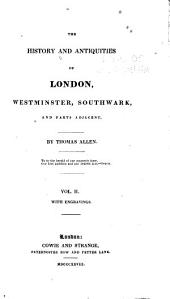 The History and Antiquities of London, Westminster, Southwark, and Parts Adjacent: Volume 2