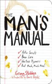 The Man's Manual: Poker Secrets, Beer Lore, Waitress Hypnosis, and Much, Much More
