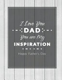 I Love You Dad You are My Inspiration Happy Fathers Day