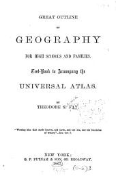 Great Outline of Geography for High Schools and Families: Text Book to Accompany the Universal Atlas