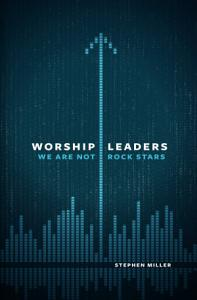 Worship Leaders  We Are Not Rock Stars Book