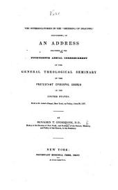 """The Interrogatories in the """"Ordering of the Deacons,"""" Considered in an Address Delivered at the Fourteenth Annual Commencement of the General Theological Seminary of the Protestant Episcopal Church in the United States ... June 30, 1837"""
