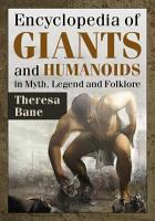 Encyclopedia of Giants and Humanoids in Myth  Legend and Folklore PDF