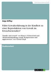 """Führt Gewalterfahrung in der Kindheit zu einer Reproduktion von Gewalt im Erwachsenenalter?: """"Familie und Gewalt"""" von Klaus A. Schneewind und """"Kindesmisshandlung, soziale Kompetenzen und Aggressionen"""" von Christel Hopf"""