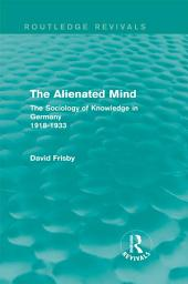 The Alienated Mind (Routledge Revivals): The Sociology of Knowledge in Germany 1918-1933