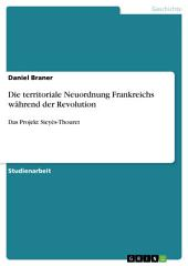 Die territoriale Neuordnung Frankreichs während der Revolution: Das Projekt Sieyès-Thouret