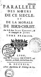 Parallèle des moeurs de ce siècle et de la morale de Jésus-Christ