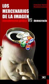 Los mercenarios de la imagen: mercadotecnia vs democracia