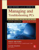 Mike Meyers  CompTIA A  Guide to Managing and Troubleshooting PCs Lab Manual  Fifth Edition  Exams 220 901   220 902  PDF
