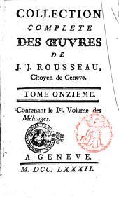 Collection complete des oeuvres de J.J. Rousseau, citoyen de Geneve. Tome premiere [- ]: Tome onzieme contenant le 1er. Volume des Melanges. 11