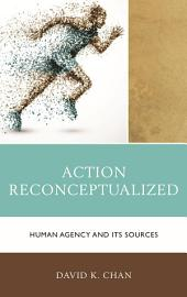 Action Reconceptualized: Human Agency and Its Sources