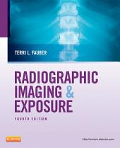 Radiographic Imaging and Exposure - E-Book: Edition 4