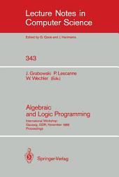 Algebraic and Logic Programming: International Workshop, Gaussig, GDR, November 14-18, 1988. Proceedings