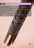 Violent Subjects and Rhetorical Cartography in the Age of the Terror Wars PDF
