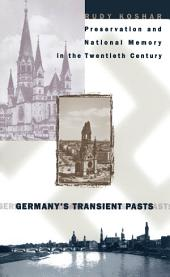 Germany's Transient Pasts: Preservation and National Memory in the Twentieth Century