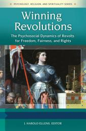 Winning Revolutions: The Psychosocial Dynamics of Revolts for Freedom, Fairness, and Rights [3 volumes]: The Psychosocial Dynamics of Revolts for Freedom, Fairness, and Rights