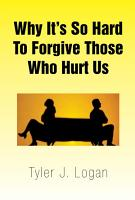Why It s so Hard to Forgive Those Who Hurt Us PDF