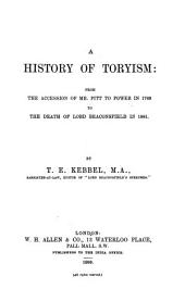 A History of Toryism: From the Accession of Mr. Pitt to Power in 1783 to the Death of Lord Beaconsfield in 1881
