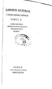 Classicorum auctorum e vaticanis codicibus editorum: S. Cyrilli Alexandrini Commentarius in Lucae Evangelium item aliorum patrum fragmenta, Volumen 10