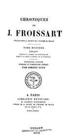 Chroniques de J. Froissart: publiées pour la Sociéte de l'histoire de France par Siméon Luce, Volume8