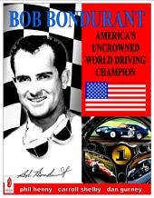 BOB BONDURANT America's Uncrowned World Driving Champion