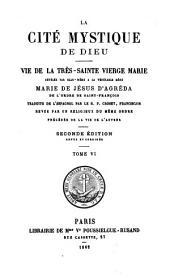La cité mystique de Dieu: vie de la Très-Sainte Vierge Marie, Volume6