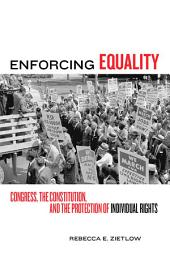 Enforcing Equality: Congress, the Constitution, and the Protection of Individual Rights